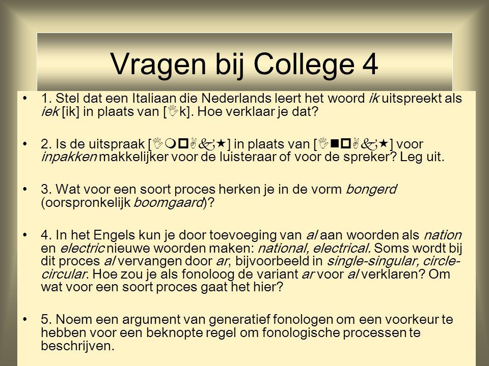 Vragen bij College 4 1. Stel dat een Italiaan die Nederlands leert het woord ik uitspreekt als iek [ik] in plaats van [k]. Hoe verklaar je dat